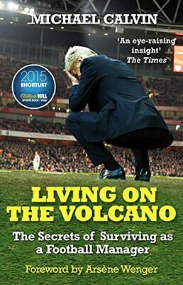 Living on the Volcano: The Secrets of Surviving as a Footb... by Calvin, Michael