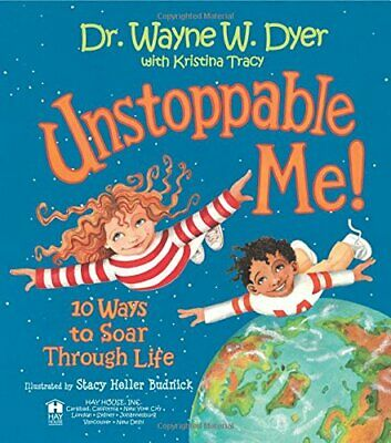 Unstoppable Me!: 10 Ways to Soar Through Life by Dyer, Dr Wayne W. Hardback The