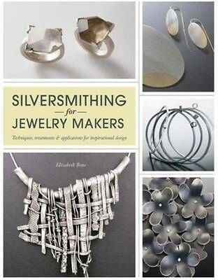 Silversmithing for Jewellery Makers by Elizabeth Bone (English)