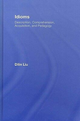 Idioms: Description, Comprehension, Acquisition, and Pedagogy by Dilin L. Liu Ha