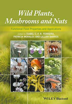 Wild Plants, Mushrooms and Nuts: Functional Food Properties and Applications by