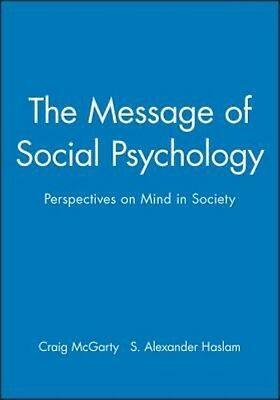 The Message of Social Psychology: Perspectives on Mind in Society by McGarty Har
