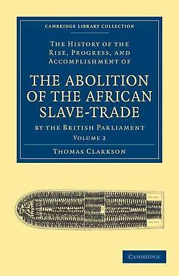 The History of the Rise, Progress, and Accomplishment of the Abolition of the Af