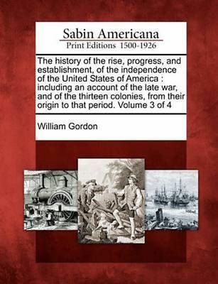 The History of the Rise, Progress, and Establishment, of the Independence of the