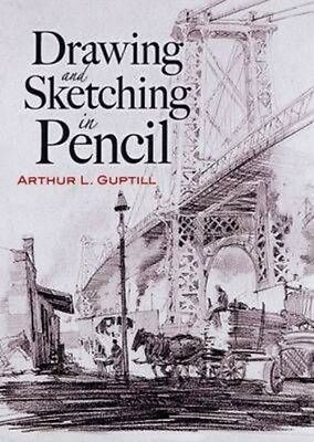 Drawing and Sketching in Pencil by Arthur L. Guptill Paperback Book (English)