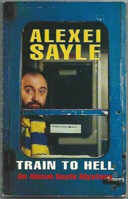 Train to Hell (An Alexei Sayle mystery) by Sayle, Alexei Paperback Book The