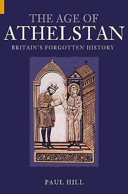 The Age of Athelstan: Britain's Forgotten History by Paul Hill Paperback Book (E