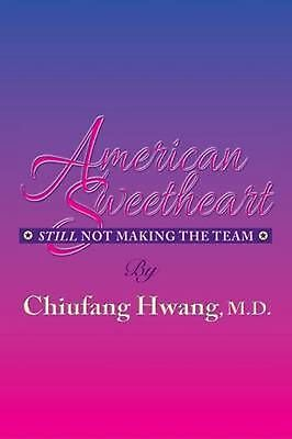 American Sweetheart: Still Not Making the Team by Chiufang Hwang M.D. (English)