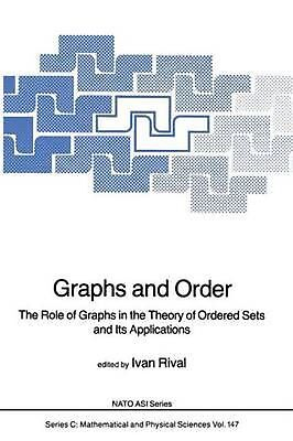 Graphs and Order: The Role of Graphs in the Theory of Ordered Sets and Its Appli