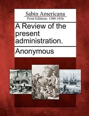 A Review of the Present Administration. by Paperback Book (English)
