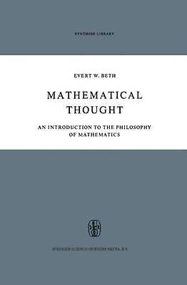 Mathematical Thought: An Introduction to the Philosophy of Mathematics by Evert