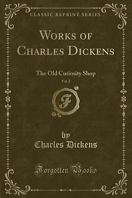 Works of Charles Dickens, Vol. 2: The Old Curiosity Shop (Classic Reprint) by Ch