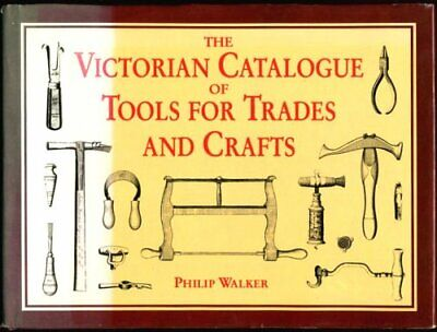 The Victorian catalogue of tools for trades and crafts by Walker, Philip Book