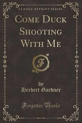 Come Duck Shooting With Me (Classic Reprint) by Herbert Gardner (English) Paperb