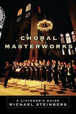 Choral Masterworks: A Listener's Guide by Micheal Steinberg (English) Paperback