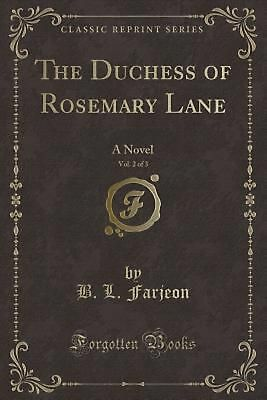 The Duchess of Rosemary Lane, Vol. 2 of 3: A Novel (Classic Reprint) by B.L. Far