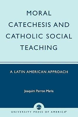 Moral Catechesis and Catholic Social Teaching: A Latin American Approach by Joaq