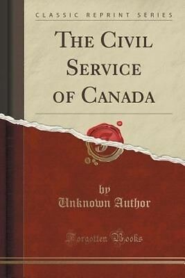The Civil Service of Canada (Classic Reprint) by Unknown Author Paperback Book (