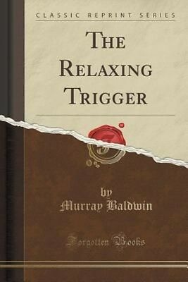The Relaxing Trigger (Classic Reprint) by Murray Baldwin Paperback Book (English