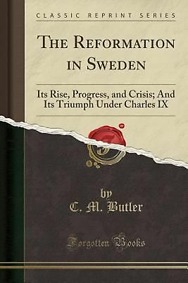 The Reformation in Sweden: Its Rise, Progress, and Crisis; And Its Triumph Under