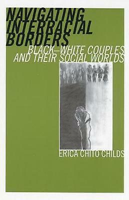 Navigating Interracial Borders: Black-White Couples and Their Social Worlds by E