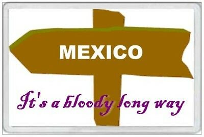 Mexico - Jumbo Fridge Magnet - It's A Bloody Long Way - Mexican Spanish America