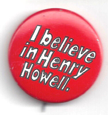 I Believe in Henry Howell Campaign Pin-Button Red Background
