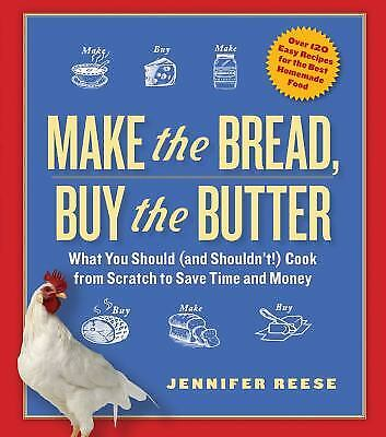 Make the Bread, Buy the Butter : What You Should (And Shouldn't!) Cook from...