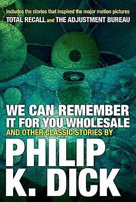 We Can Remember It for You Wholesale and Other Classic Stories by Philip K. Dick