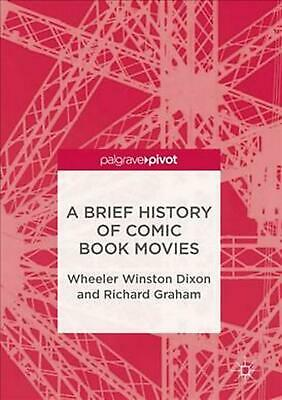 Brief History of Comic Book Movies by Wheeler Winston Dixon (English) Hardcover