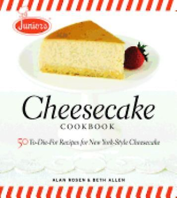 Junior's Cheesecake Cookbook: 50 To-Die-For Recipes of New York-Style...