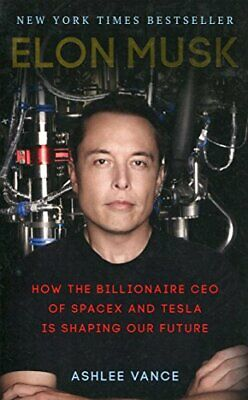 Elon Musk: How the Billionaire CEO of SpaceX and Tesla is Sh... by Vance, Ashlee