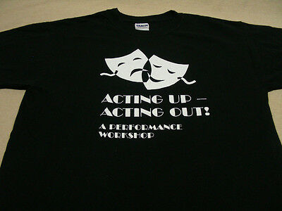 Acting Up - Acting Out! - A Performance Workshop - Medium Size T Shirt!