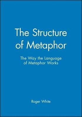 The Structure of Metaphor by Roger White Hardcover Book (English)