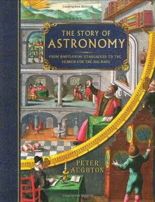 The Story of Astronomy: From Babylonian Stargazers... by Aughton, Peter Hardback