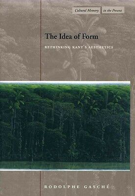 The Idea of Form: Rethinking Kant's Aesthetics by Rodolphe Gasche Paperback Book