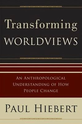 Transforming Worldviews: An Anthropological Understanding of How People Change b