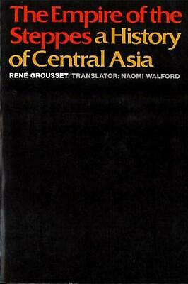 The Empire of the Steppes: A History of Central Asia by Rene Grousset (English)