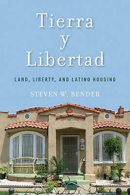 Tierra y Libertad: Land, Liberty, and Latino Housing by Steven W. Bender (Englis