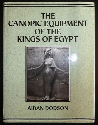 Canopic Equipment of the Kings of Egypt Aidan Dodson Egyptian Archaeology HC
