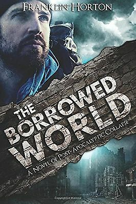 The Borrowed World: A Novel of Post-Apocalyptic Collapse (... Free Shipping, New