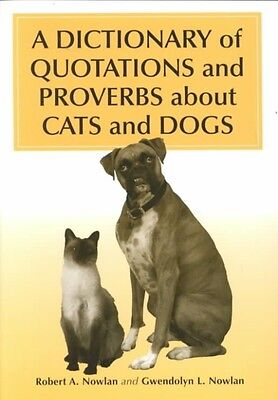 A Dictionary of Quotations and Proverbs about Cats and Dogs by Robert A. Nowlan