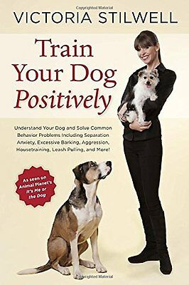 Train Your Dog Positively by Victoria Stilwell New Paperback Book