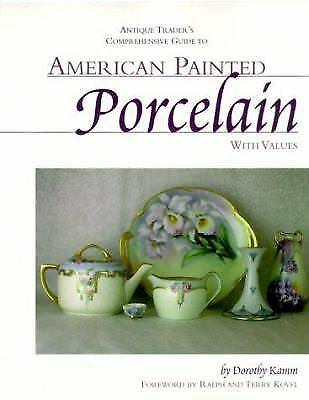 Antique Trader's Comprehensive Guide to American Painted Porcelain : With Values