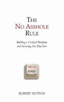 The No Asshole Rule: Building a Civilised Workpla... by Sutton, Robert Paperback