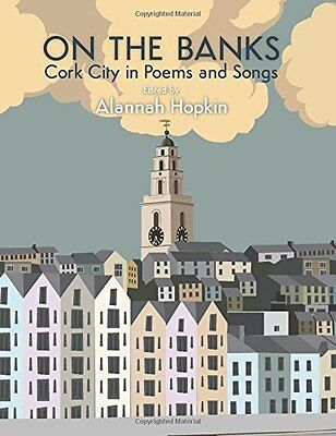 On the Banks: Cork City in Poems and Songs New Hardback Book