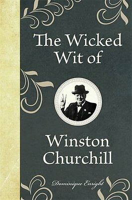 Wicked Wit of Winston Churchill by Enright  Dominique Hardback New  Book