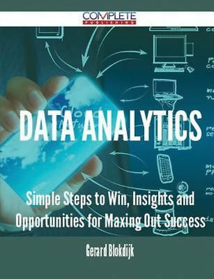 Data Analytics - Simple Steps to Win, Insights and Opportunities for Maxing Out