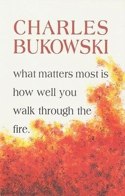 What Matters Most is How Well You Charles Bukowski