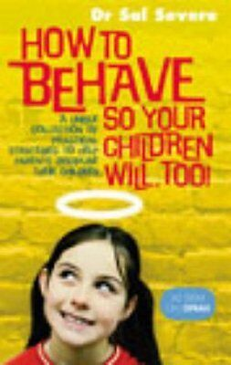 How to Behave So Your Children Will Too! by Severe  Sal Paperback New  Book